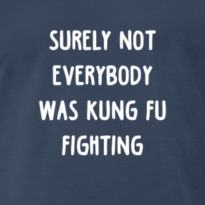 Surely not everybody was Kung fu Fighting Sportswear - Men's Premium T-Shirt
