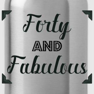 Forty and Fabulous  - Water Bottle