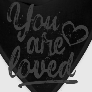 You are loved - cool quote, fancy lettering T-Shirts - Bandana