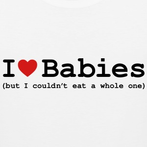 I Love Babies (But I Couldn't Eat a Whole One) Hoodies - Men's Premium Tank