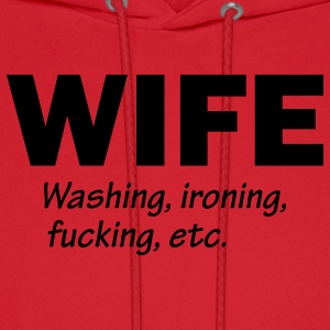 Wife - Washing Ironing Fucking Etc. - Men's Hoodie
