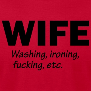 Wife - Washing Ironing Fucking Etc. - Men's T-Shirt by American Apparel