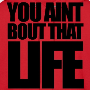 You Aint Bout That Life T-Shirts - stayflyclothing.com - Men's Hoodie