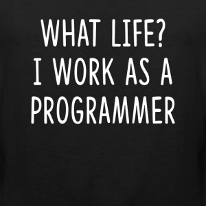 What Life I Work as Programmer T-Shirts - Men's Premium Tank