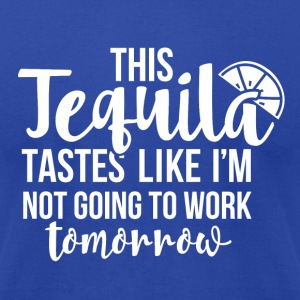 This tequila taste like i'm not going to work tomo - Men's T-Shirt by American Apparel