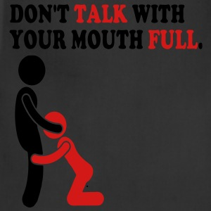 DON'T TALK WITH YOUR MOUTH FULL. T-Shirts - Adjustable Apron