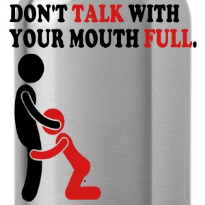 DON'T TALK WITH YOUR MOUTH FULL. T-Shirts - Water Bottle