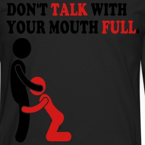 DON'T TALK WITH YOUR MOUTH FULL. T-Shirts - Men's Premium Long Sleeve T-Shirt