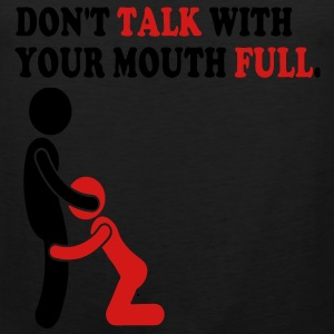 DON'T TALK WITH YOUR MOUTH FULL. T-Shirts - Men's Premium Tank