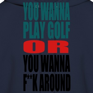 WANNA PLAY GOLF T-Shirts - Men's Hoodie