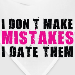 I Don't Make Mistakes - I Date Them T-Shirts - Bandana