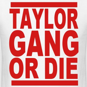 TAYLOR GANG OR DIE Hoodies - Men's T-Shirt