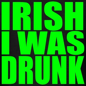 Irish I Was Drunk Hooded Sweatshirt - Men's T-Shirt