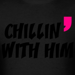 chill in with him - Men's T-Shirt