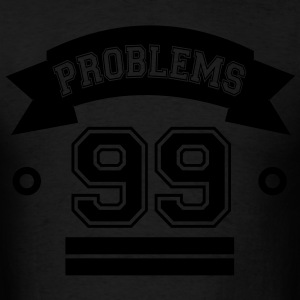 99 problems Ain't 1 - Men's T-Shirt