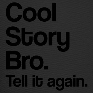 Cool Story Bro. Tell it again. - Trucker Cap