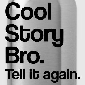 Cool Story Bro. Tell it again. - Water Bottle