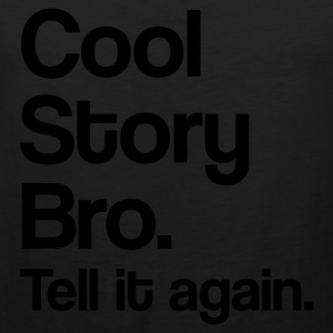 Cool Story Bro. Tell it again. - Men's Premium Tank