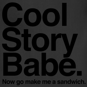 Cool Story Babe. Now go make me a sandwich - Adjustable Apron