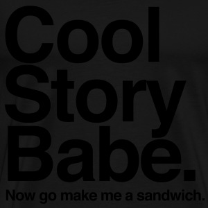 Cool Story Babe. Now go make me a sandwich - Men's Premium T-Shirt