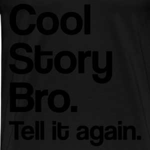 Cool Story Bro. Tell it again. - Men's Premium T-Shirt