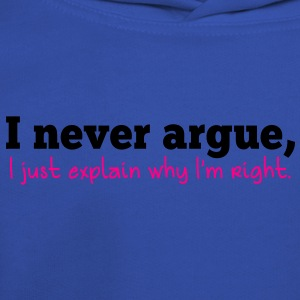i never argue- I just explain why i'm right! T-Shirts - Kids' Premium Hoodie