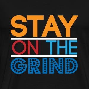Stay on the Grind Hoodies - Men's Premium T-Shirt