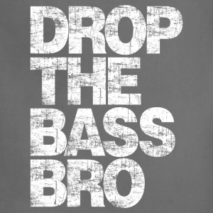 DROP THE BASS BRO (YES BRO!) T-Shirts - Adjustable Apron