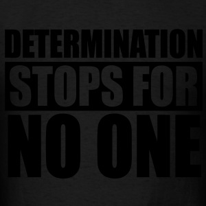 Determination Stops For No One Hoodies - stayflyclothing.com - Men's T-Shirt