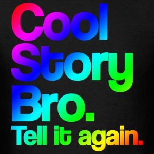 Cool Story Bro Tell It Again Cool Rainbow Design Hoodies - Men's T-Shirt