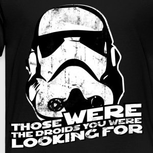 THOSE WERE THE DROIDS YOU WERE LOOKING FOR Kids' S - Toddler Premium T-Shirt