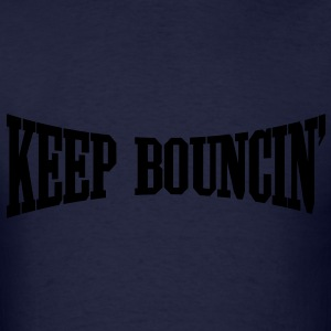 Keep Bouncin' Hoodies - Men's T-Shirt