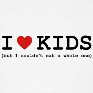 I Love Kids - But I Couldn't Eat a Whole One Accessories - Men's T-Shirt