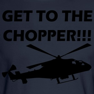 Get To The Chopper T-Shirts - Men's Long Sleeve T-Shirt