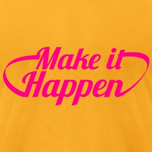 MAKE IT HAPPEN motivational shirt design Bags  - Men's T-Shirt by American Apparel