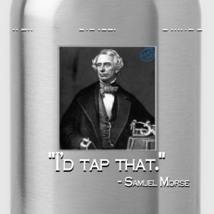 I'd Tap That - Morse Code T-Shirts - Water Bottle