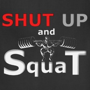 SHUT UP AND SQUAT! T-Shirts - Adjustable Apron