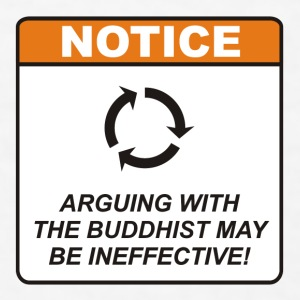 Arguing with the Buddhist may be ineffective! - Men's T-Shirt