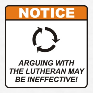 Arguing with the Lutheran may be ineffective! - Men's T-Shirt