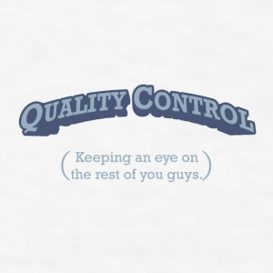 Quality Control - Keeping an eye on the rest of you guys. - Men's T-Shirt