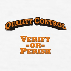 Quality Control - Verify -or- Perish! - Men's T-Shirt