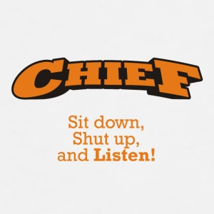 Chief - Sit down, shut up, and Listen! - Men's Premium T-Shirt