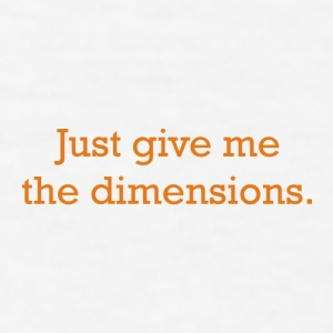 Just give me the dimensions - Men's T-Shirt