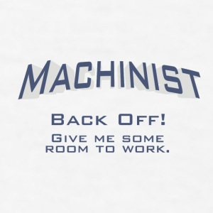 Machinist - Back off! Give me some room to work. - Men's T-Shirt