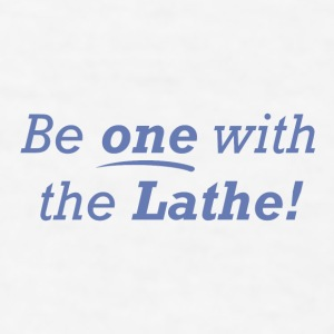 Be one with the Lathe! - Men's T-Shirt