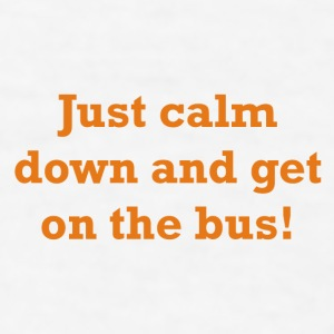 Just calm down and get on the bus! - Men's T-Shirt
