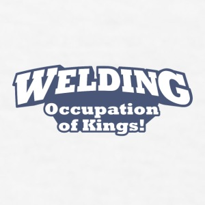 Welding – Occupation of Kings! - Men's T-Shirt