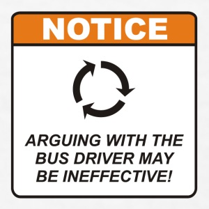 Arguing with the Bus Driver may be ineffective! - Men's T-Shirt