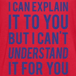 I Can Explain It For You But I Can't Understand It For You. - Women's Flowy Tank Top by Bella
