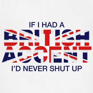If I Had a British Accent I'd Never Shut Up - Adjustable Apron